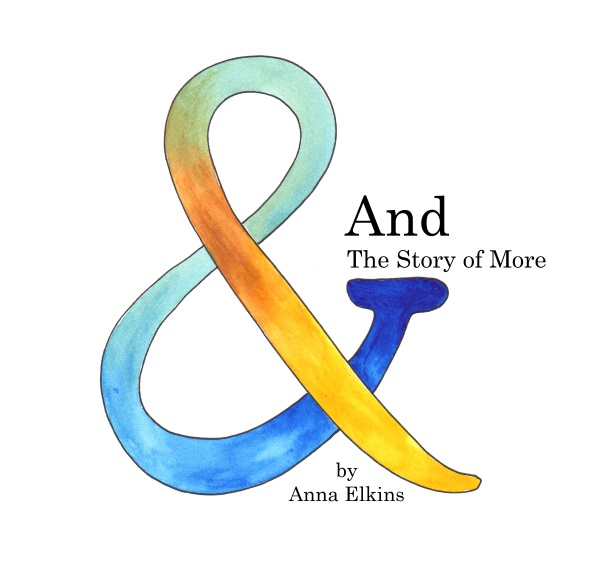 And: The Story of More - by Anna Elkins