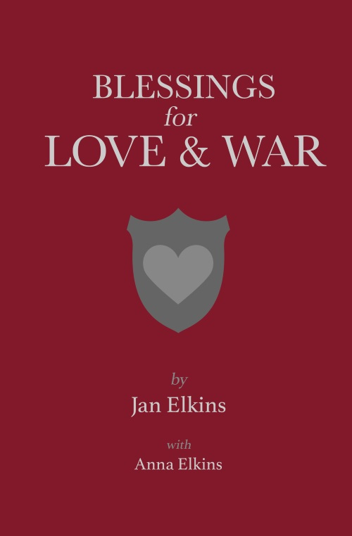 Blessings for Love and War - by Anna Elkins