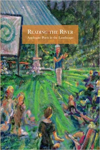 Reading the River: Applegate Poets in the Landscape - by Anna Elkins