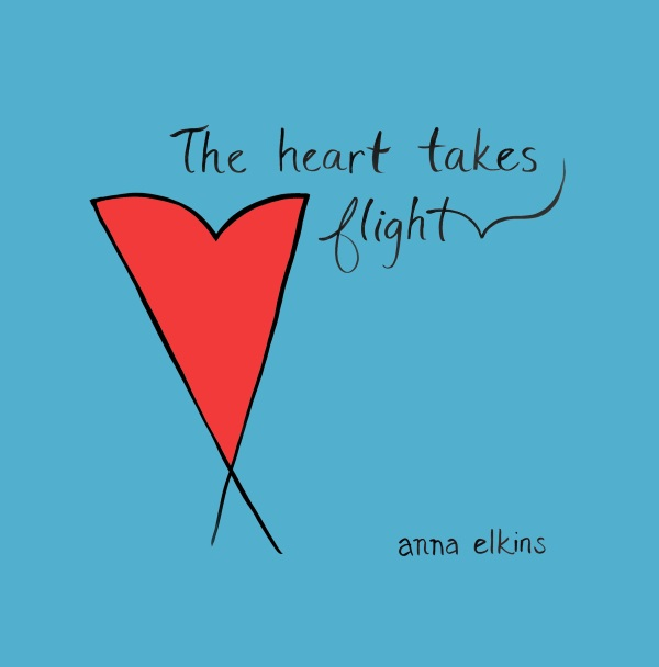 The Heart Takes Flight - by Anna Elkins